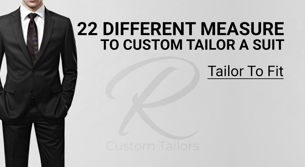 22 different measure to custom tailor a suit Tailor to fit